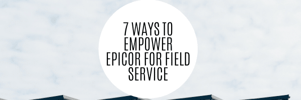 7 ways to empower epicor for field service (1)